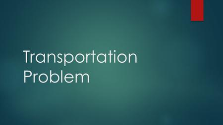 Transportation Problem. Terminology  Supply Point  Demand Point  Supply Constraints  Demand Constraints.