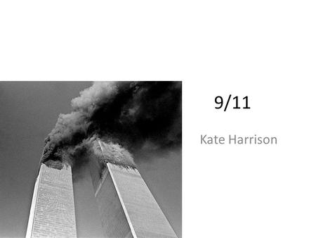 9/11 Kate Harrison. What is the 9/11? 9/11 stands for September 11. 9/11 happened on September 11 th 2001. The 9/11 was a group of terrorists taking control.