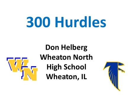 300 Hurdles Don Helberg Wheaton North High School Wheaton, IL.