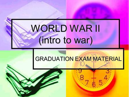 WORLD WAR II (intro to war) GRADUATION EXAM MATERIAL.