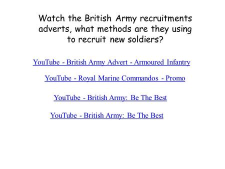 YouTube - British Army Advert - Armoured Infantry YouTube - British Army: Be The Best Watch the British Army recruitments adverts, what methods are they.
