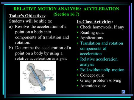 Today's Objectives: Students will be able to: a) Resolve the acceleration of a point on a body into components of translation and rotation. b) Determine.
