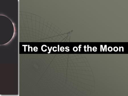 The Cycles of the Moon. In the preceding program, we saw how the sun dominates our sky and determines the seasons. The moon is not as bright as the sun,