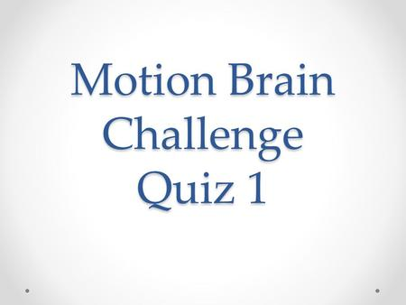 Motion Brain Challenge Quiz 1. 1. Velocity is a.The distance an object travels b.An object's speed and direction of motion c.an object traveling in a.