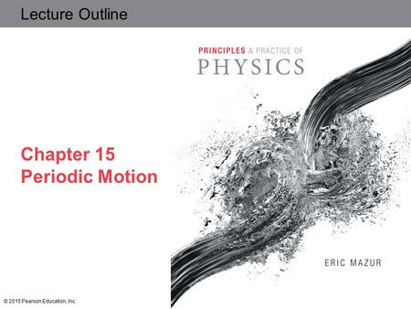 Slide 1-1 Lecture Outline Chapter 15 Periodic Motion © 2015 Pearson Education, Inc.