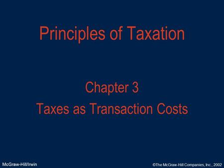 McGraw-Hill/Irwin ©The McGraw-Hill Companies, Inc., 2002 Principles of Taxation Chapter 3 Taxes as Transaction Costs.