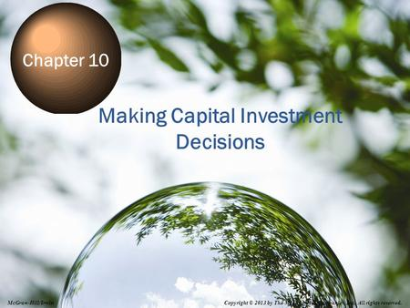 10-0 Making Capital Investment Decisions Chapter 10 Copyright © 2013 by The McGraw-Hill Companies, Inc. All rights reserved. McGraw-Hill/Irwin.