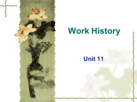 Work History Unit 11. Aim:  In this unit, the students learn how to express attitudes and feelings in the context of describing their first job.