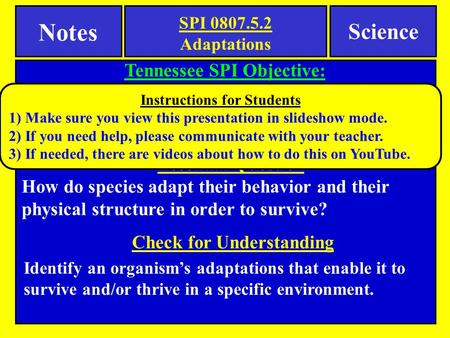 Tennessee SPI Objective: Analyze structural, behavioral, and physiological adaptations to predict which populations are likely to survive in a particular.