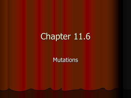 Chapter 11.6 Mutations. Definition- Mutation- a change in the DNA nucleotide sequence Mutation- a change in the DNA nucleotide sequence Types of mutations: