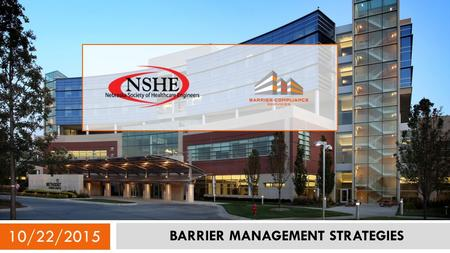 10/22/2015 BARRIER MANAGEMENT STRATEGIES. Learning Objectives  Understand the basics of Firestopping and why it's required by code  Understand the healthcare.