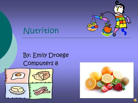 Nutrition By: Emily Droege Computers 8 Carbohydrates Provides all are bodies with lots of energy. - Food that have carbohydrates  Beer, wine, alcohol,