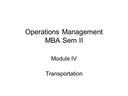 Operations Management MBA Sem II Module IV Transportation.