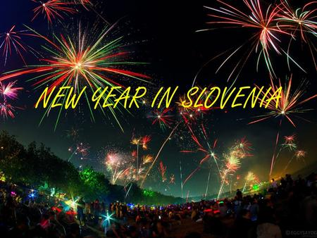 NEW YEAR IN SLOVENIA. In Slovenia we celebrate New year on December 31.