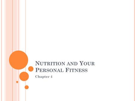 N UTRITION AND Y OUR P ERSONAL F ITNESS Chapter 4.
