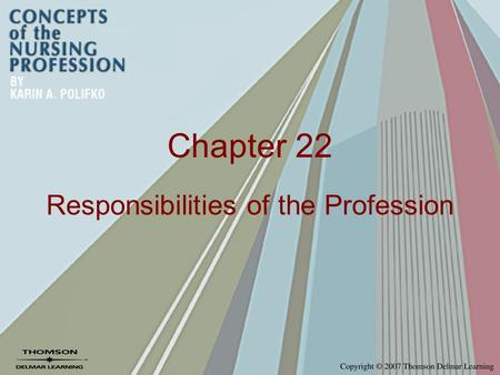 Chapter 22 Responsibilities of the Profession. The Nursing Profession– Issues and Implications Characteristics of a profession –Does nursing possess all.