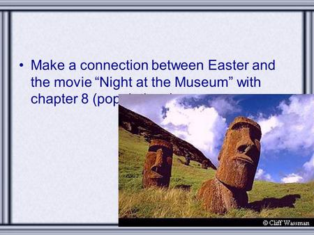"Make a connection between Easter and the movie ""Night at the Museum"" with chapter 8 (populations)"