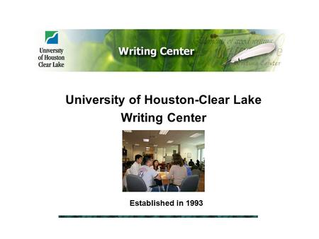 University of Houston-Clear Lake Writing Center Established in 1993.