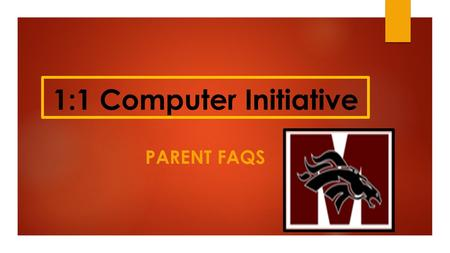 1:1 Computer Initiative PARENT FAQS. FAQs  Which students receive computers and how long do they keep them? All 7 th -12 th grade students receive a.