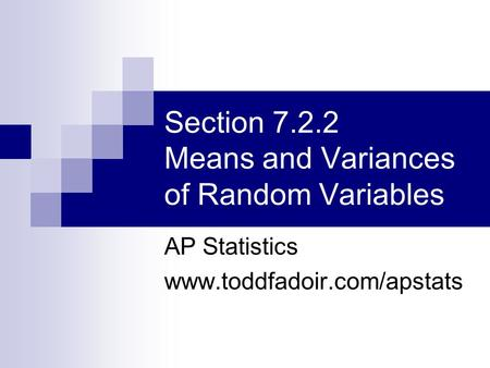 Section 7.2.2 Means and Variances of Random Variables AP Statistics www.toddfadoir.com/apstats.