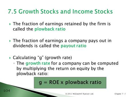 © 2012 McGrawHill Ryerson Ltd.Chapter 7 -1  The fraction of earnings retained by the firm is called the plowback ratio  The fraction of earnings a company.