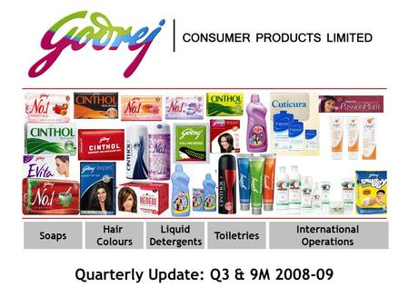 International Operations Quarterly Update: Q3 & 9M 2008-09 Soaps Hair Colours Liquid Detergents Toiletries.