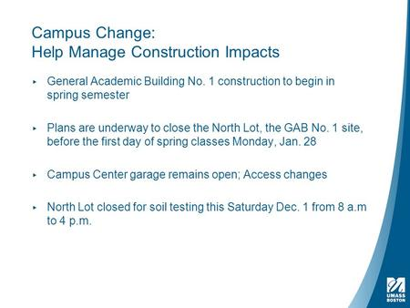 Campus Change: Help Manage Construction Impacts ▸ General Academic Building No. 1 construction to begin in spring semester ▸ Plans are underway to close.