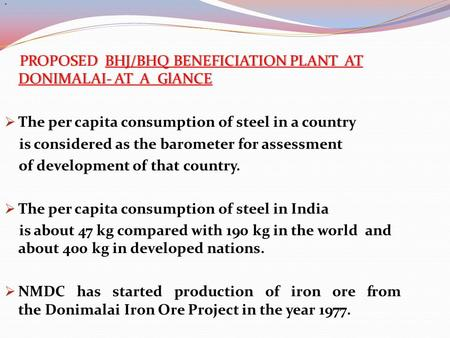 PROPOSED BHJ/BHQ BENEFICIATION PLANT AT DONIMALAI- AT A GlANCE PROPOSED BHJ/BHQ BENEFICIATION PLANT AT DONIMALAI- AT A GlANCE  The per capita consumption.