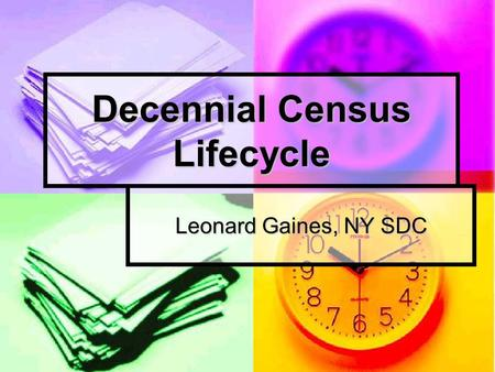 Decennial Census Lifecycle Leonard Gaines, NY SDC.
