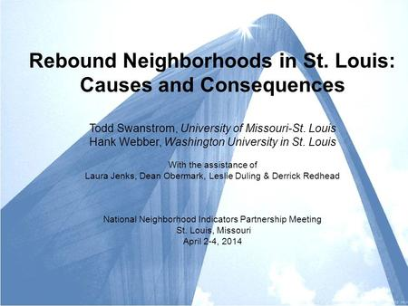 Rebound Neighborhoods in St. Louis: Causes and Consequences Todd Swanstrom, University of Missouri-St. Louis Hank Webber, Washington University in St.