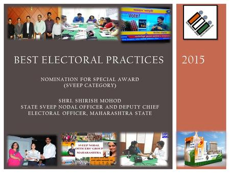 2015 BEST ELECTORAL PRACTICES NOMINATION FOR SPECIAL AWARD (SVEEP CATEGORY) SHRI. SHIRISH MOHOD STATE SVEEP NODAL OFFICER AND DEPUTY CHIEF ELECTORAL OFFICER,