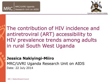 Uganda Virus Research Institute The contribution of HIV incidence and antiretroviral (ART) accessibility to HIV prevalence trends among adults in rural.