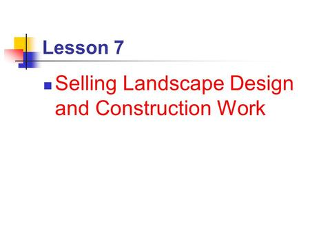 Lesson 7 Selling Landscape Design and Construction Work.