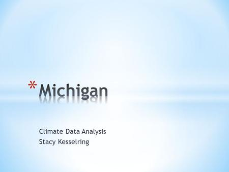 Climate Data Analysis Stacy Kesselring. * Population 9,883,640 as of 2010 census * Total area of the state is 58,527 square miles * 11 th Largest state.