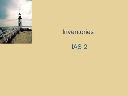 Inventories IAS 2. Slide 2 Overview of session 1. Introduction – scope and definitions 3. Recognition 4. Disclosure 5. Other Issues 2. Measurement.