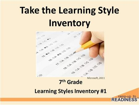 Take the Learning Style Inventory 7 th Grade Learning Styles Inventory #1 Microsoft, 2011.