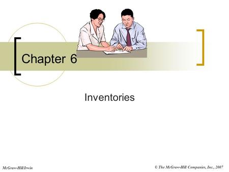 © The McGraw-Hill Companies, Inc., 2007 McGraw-Hill/Irwin Chapter 6 Inventories.