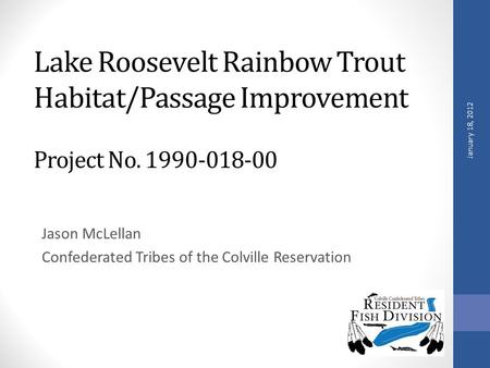 Lake Roosevelt Rainbow Trout Habitat/Passage Improvement Project No. 1990-018-00 Jason McLellan Confederated Tribes of the Colville Reservation January.