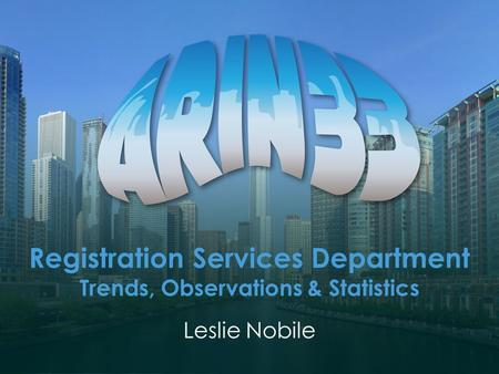 Registration Services Department Trends, Observations & Statistics Leslie Nobile.