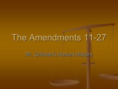 The Amendments 11-27 Mr. Gritman's Honors History.