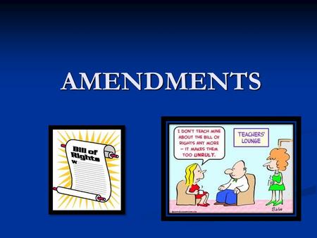 AMENDMENTS. The Constitution would not have been ratified without the Bill of Rights.