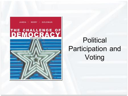 Political Participation and Voting. Copyright © Houghton Mifflin Company. All rights reserved.7 | 2 Democracy and Political Participation Political participation:
