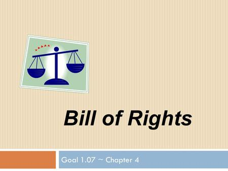 Bill of Rights Goal 1.07 ~ Chapter 4. Ratification Process  Two ways to ratify an Amendment.