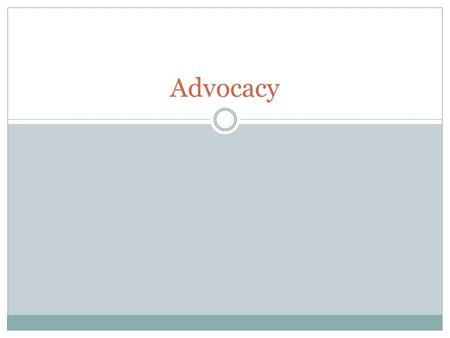 Advocacy. What is Advocacy? Advocacy involves strategies aimed at influencing the creation and implementation of laws and policy The art of advocacy is.