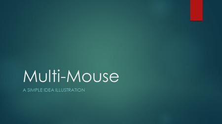 Multi-Mouse A SIMPLE IDEA ILLUSTRATION. My personal work environment.