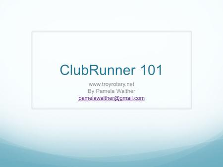 ClubRunner 101  By Pamela Walther