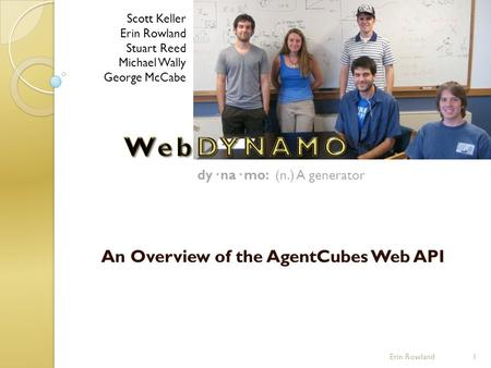 An Overview of the AgentCubes Web API Scott Keller Erin Rowland Stuart Reed Michael Wally George McCabe dy· na· mo: (n.) A generator 1Erin Rowland.