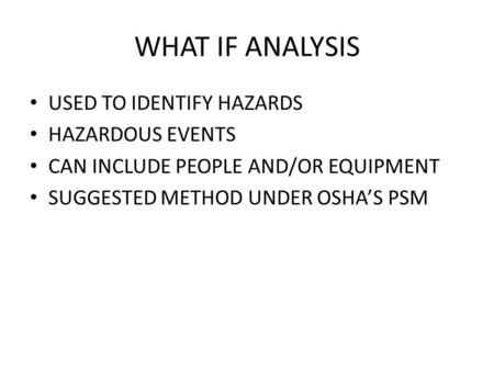 WHAT IF ANALYSIS USED TO IDENTIFY HAZARDS HAZARDOUS EVENTS