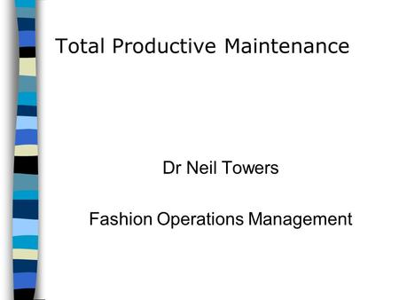 Total Productive Maintenance Dr Neil Towers Fashion Operations Management.