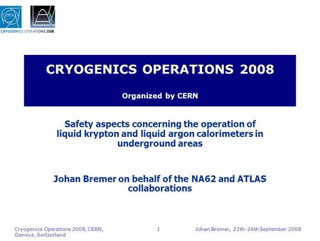 Johan Bremer, 22th-26th September 2008 Cryogenics Operations 2008, CERN, Geneva, Switzerland 1 CRYOGENICS OPERATIONS 2008 Organized by CERN Safety aspects.